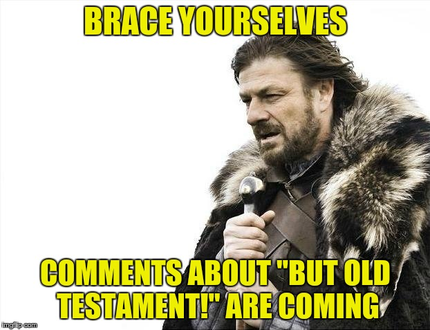 "Brace Yourselves X is Coming Meme | BRACE YOURSELVES COMMENTS ABOUT ""BUT OLD TESTAMENT!"" ARE COMING 