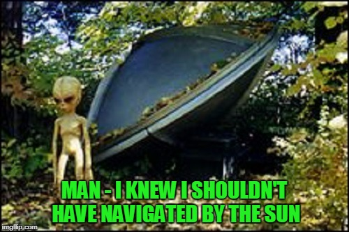 MAN - I KNEW I SHOULDN'T HAVE NAVIGATED BY THE SUN | made w/ Imgflip meme maker