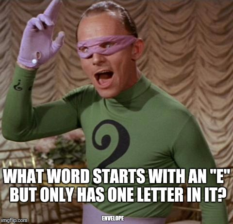 "Riddler | WHAT WORD STARTS WITH AN ""E"" BUT ONLY HAS ONE LETTER IN IT? ENVELOPE 