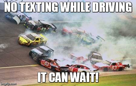 Word of caution, racers! | NO TEXTING WHILE DRIVING IT CAN WAIT! | image tagged in memes,because race car,texting and driving | made w/ Imgflip meme maker