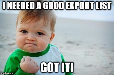 Fist pump baby | I NEEDED A GOOD EXPORT LIST GOT IT! | image tagged in fist pump baby | made w/ Imgflip meme maker