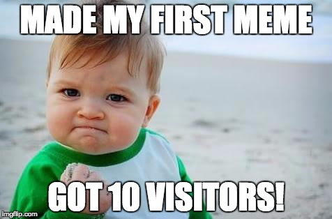 Fist pump baby |  MADE MY FIRST MEME; GOT 10 VISITORS! | image tagged in fist pump baby | made w/ Imgflip meme maker