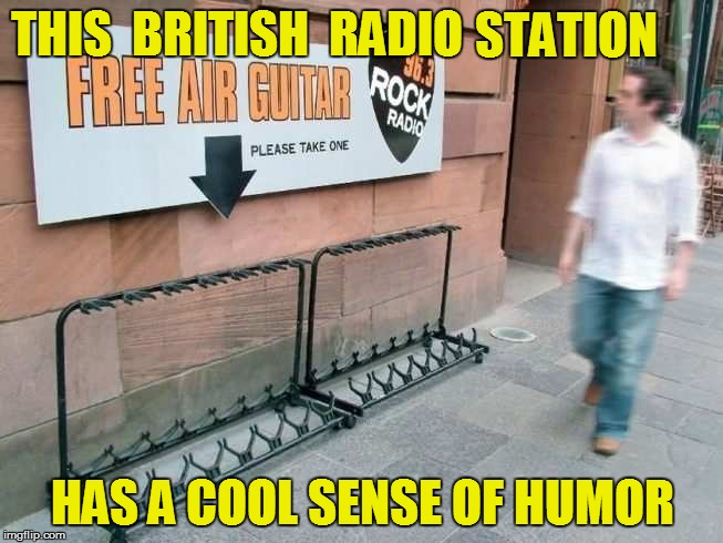 MUSIC APPRECIATION | THIS  BRITISH  RADIO HAS A COOL SENSE OF HUMOR STATION | image tagged in funny | made w/ Imgflip meme maker