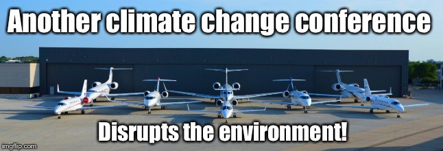 See a pattern that needs to be broken? | Another climate change conference Disrupts the environment! | image tagged in memes,global warming,lear jets,rich carbon footprint,co2,hypocrite | made w/ Imgflip meme maker