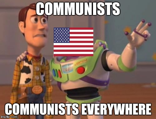 if yall don't like it here, move to china | COMMUNISTS COMMUNISTS EVERYWHERE | image tagged in memes,x,x everywhere,x x everywhere | made w/ Imgflip meme maker