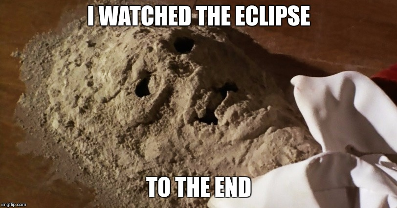 I WATCHED THE ECLIPSE TO THE END | made w/ Imgflip meme maker