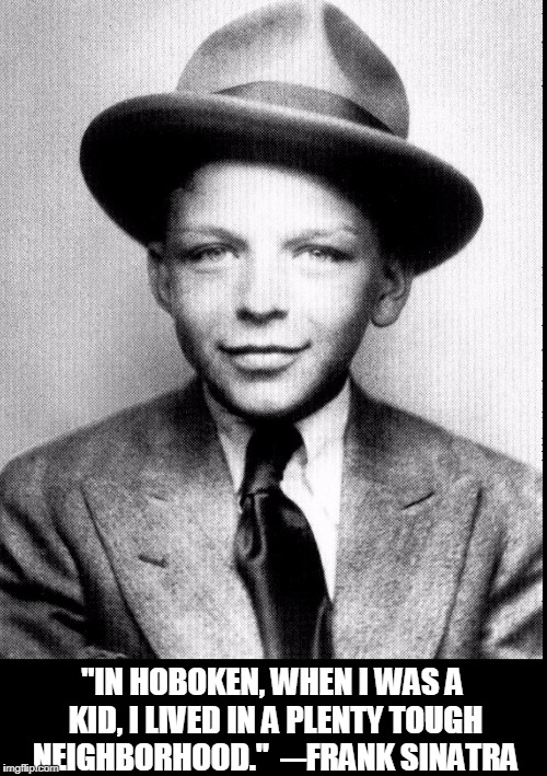 "Frank Sinatra Quotes #02 | ""IN HOBOKEN, WHEN I WAS A KID, I LIVED IN A PLENTY TOUGH NEIGHBORHOOD.""  ─FRANK SINATRA 