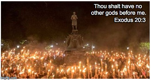 That's what it looks like to me... | Thou shalt have no other gods before me. Exodus 20:3 | image tagged in ten commandments,charlottesville,neo-nazis,white supremacists | made w/ Imgflip meme maker