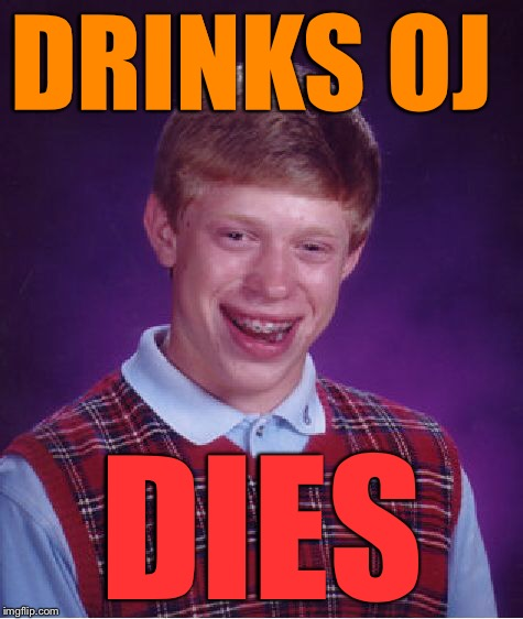 Bad Luck Brian Meme | DRINKS OJ DIES | image tagged in memes,bad luck brian | made w/ Imgflip meme maker