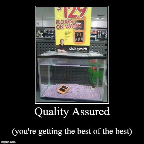 Quality Assured | (you're getting the best of the best) | image tagged in funny,demotivationals,you had one job | made w/ Imgflip demotivational maker