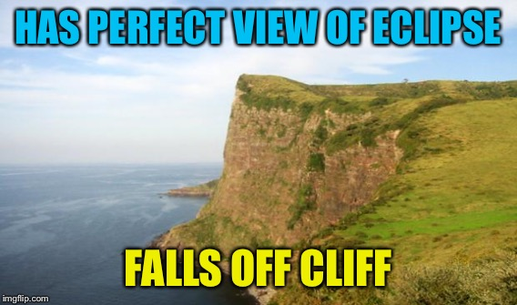 HAS PERFECT VIEW OF ECLIPSE FALLS OFF CLIFF | made w/ Imgflip meme maker