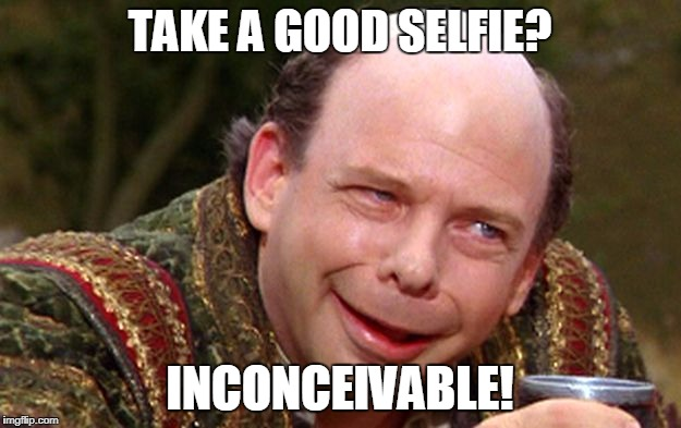 Good Selfies are Inconceivable! | TAKE A GOOD SELFIE? INCONCEIVABLE! | image tagged in inconceivable,selfie,selfies,bathroom selfies,ugly,fugly | made w/ Imgflip meme maker