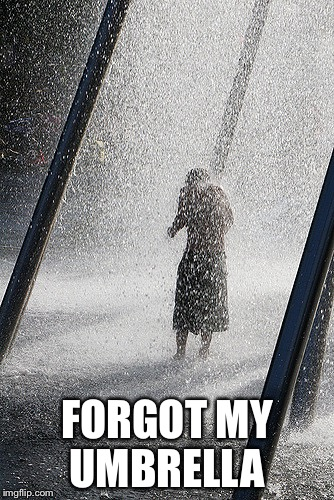 FORGOT MY UMBRELLA | made w/ Imgflip meme maker