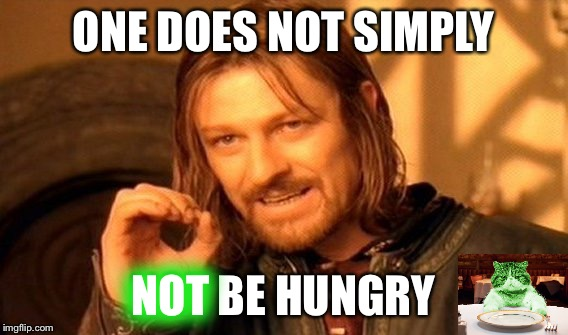 One Does Not Simply Meme | ONE DOES NOT SIMPLY NOT BE HUNGRY NOT | image tagged in memes,one does not simply | made w/ Imgflip meme maker