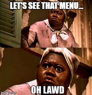 LET'S SEE THAT MENU... | image tagged in oh lawd | made w/ Imgflip meme maker