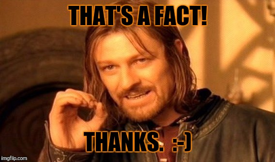 One Does Not Simply Meme | THAT'S A FACT! THANKS.  :-) | image tagged in memes,one does not simply | made w/ Imgflip meme maker