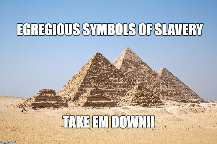 Defend History | EGREGIOUS SYMBOLS OF SLAVERY TAKE EM DOWN!! | image tagged in american politics | made w/ Imgflip meme maker