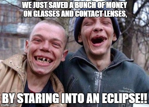 eclipse rednecks | WE JUST SAVED A BUNCH OF MONEY ON GLASSES AND CONTACT LENSES, BY STARING INTO AN ECLIPSE!! | image tagged in memes,ugly twins | made w/ Imgflip meme maker