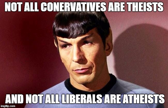 NOT ALL CONERVATIVES ARE THEISTS AND NOT ALL LIBERALS ARE ATHEISTS | made w/ Imgflip meme maker
