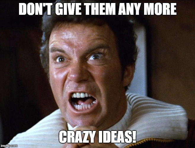 DON'T GIVE THEM ANY MORE CRAZY IDEAS! | made w/ Imgflip meme maker