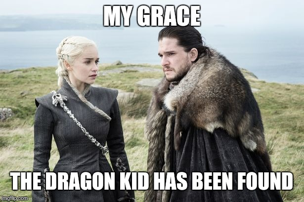 MY GRACE THE DRAGON KID HAS BEEN FOUND | made w/ Imgflip meme maker