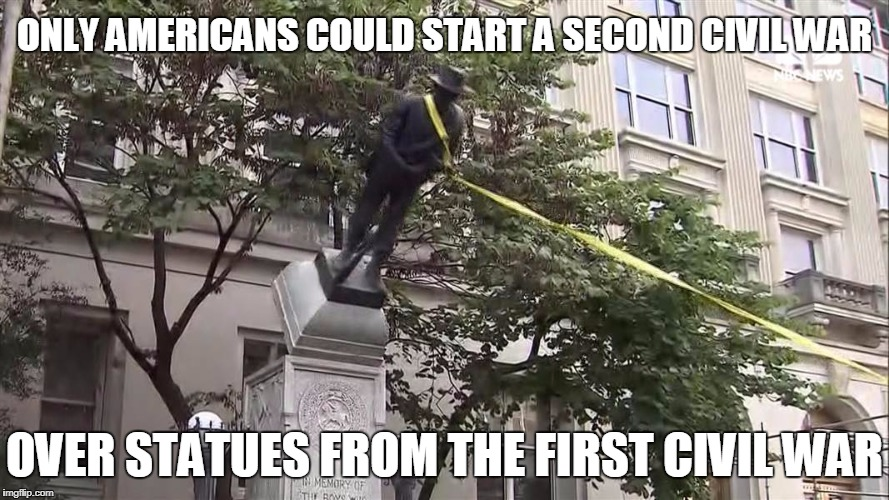 Shake and Bake.  That just happened! | ONLY AMERICANS COULD START A SECOND CIVIL WAR OVER STATUES FROM THE FIRST CIVIL WAR | image tagged in funny,memes,civil war,breaking news,angry people | made w/ Imgflip meme maker