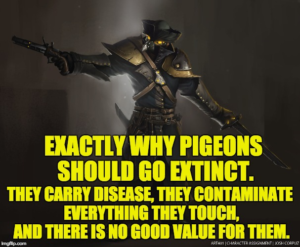 EXACTLY WHY PIGEONS SHOULD GO EXTINCT. THEY CARRY DISEASE, THEY CONTAMINATE EVERYTHING THEY TOUCH, AND THERE IS NO GOOD VALUE FOR THEM. | made w/ Imgflip meme maker