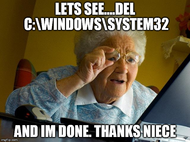 How do i find this inner-net? | LETS SEE....DEL C:WINDOWSSYSTEM32 AND IM DONE. THANKS NIECE | image tagged in memes,grandma finds the internet,lolollolololololololol | made w/ Imgflip meme maker