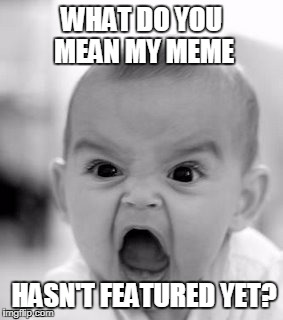 Angry Baby | WHAT DO YOU MEAN MY MEME HASN'T FEATURED YET? | image tagged in memes,angry baby,angry,memes imgflip,imgflip,featured | made w/ Imgflip meme maker