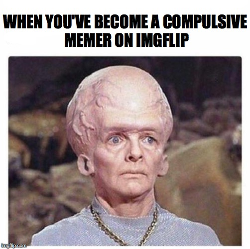 EVOLUTION | WHEN YOU'VE BECOME A COMPULSIVE MEMER ON IMGFLIP | image tagged in imgflip users,memes | made w/ Imgflip meme maker