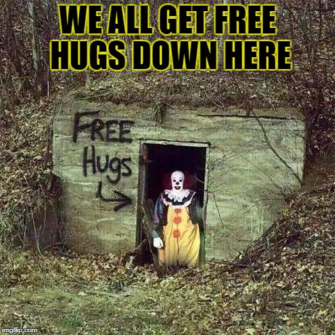 WE ALL GET FREE HUGS DOWN HERE | image tagged in hugging pennywise | made w/ Imgflip meme maker
