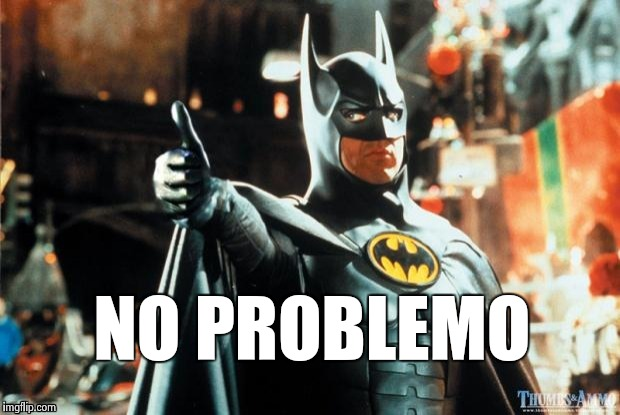 Batman approves | NO PROBLEMO | image tagged in batman approves | made w/ Imgflip meme maker
