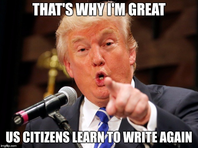 Trump You! | THAT'S WHY I'M GREAT US CITIZENS LEARN TO WRITE AGAIN | image tagged in trump you | made w/ Imgflip meme maker
