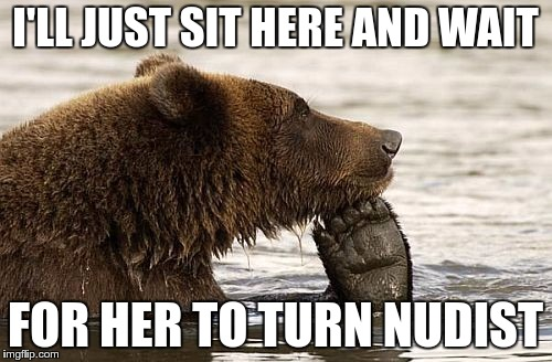 I'LL JUST SIT HERE AND WAIT FOR HER TO TURN NUDIST | made w/ Imgflip meme maker
