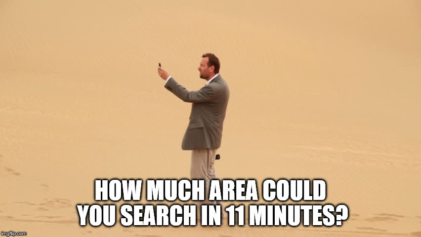 HOW MUCH AREA COULD YOU SEARCH IN 11 MINUTES? | made w/ Imgflip meme maker