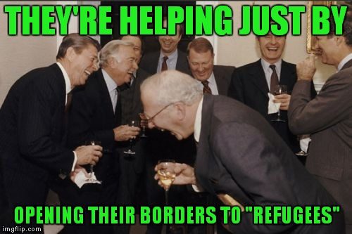 "Laughing Men In Suits Meme | THEY'RE HELPING JUST BY OPENING THEIR BORDERS TO ""REFUGEES"" 