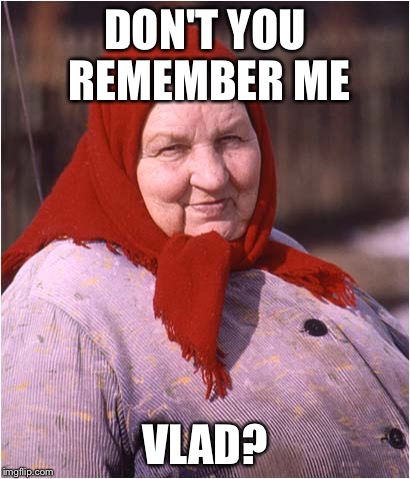 DON'T YOU REMEMBER ME VLAD? | made w/ Imgflip meme maker
