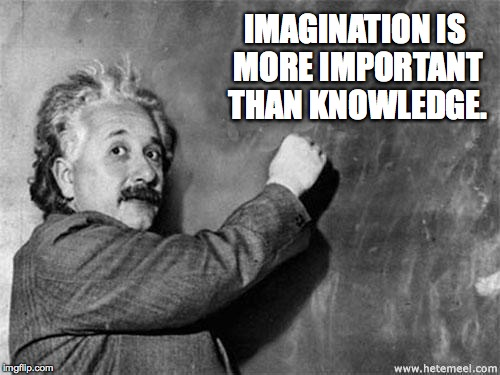 IMAGINATION IS MORE IMPORTANT THAN KNOWLEDGE. | made w/ Imgflip meme maker