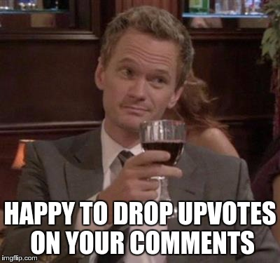 HAPPY TO DROP UPVOTES ON YOUR COMMENTS | made w/ Imgflip meme maker