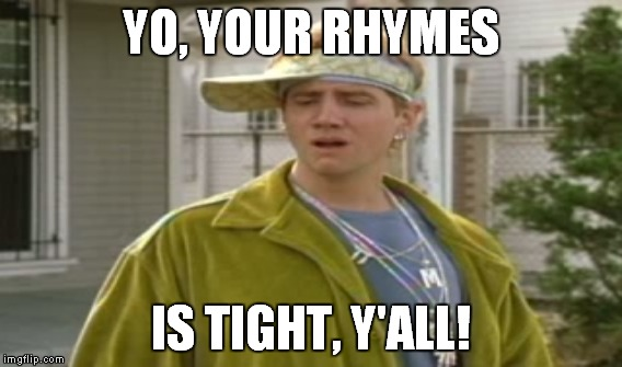 YO, YOUR RHYMES IS TIGHT, Y'ALL! | made w/ Imgflip meme maker