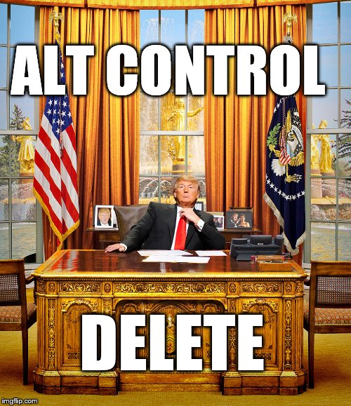 Delete Trump | ALT CONTROL DELETE | image tagged in trump to gop,trump,true story | made w/ Imgflip meme maker
