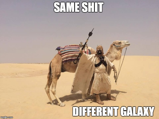 SAME SHIT DIFFERENT GALAXY | image tagged in star wars,radical islam | made w/ Imgflip meme maker