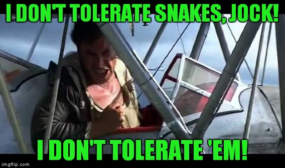 I DON'T TOLERATE SNAKES, JOCK! I DON'T TOLERATE 'EM! | made w/ Imgflip meme maker