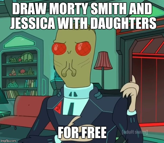 For Money (Rick and Morty) | DRAW MORTY SMITH AND JESSICA WITH DAUGHTERS FOR FREE | image tagged in for money rick and morty | made w/ Imgflip meme maker