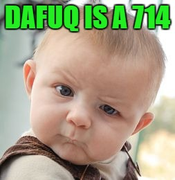 Skeptical Baby Meme | DAFUQ IS A 714 | image tagged in memes,skeptical baby | made w/ Imgflip meme maker