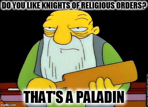 PUNishment | DO YOU LIKE KNIGHTS OF RELIGIOUS ORDERS? THAT'S A PALADIN | image tagged in memes,that's a paddlin',funny,mxm,puns,bad pun | made w/ Imgflip meme maker