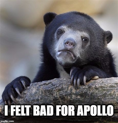 Confession Bear Meme | I FELT BAD FOR APOLLO | image tagged in memes,confession bear | made w/ Imgflip meme maker