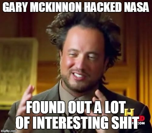 Ancient Aliens Meme | GARY MCKINNON HACKED NASA FOUND OUT A LOT OF INTERESTING SHIT | image tagged in memes,ancient aliens | made w/ Imgflip meme maker