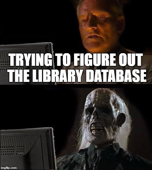 Ill Just Wait Here Meme | TRYING TO FIGURE OUT THE LIBRARY DATABASE | image tagged in memes,ill just wait here | made w/ Imgflip meme maker