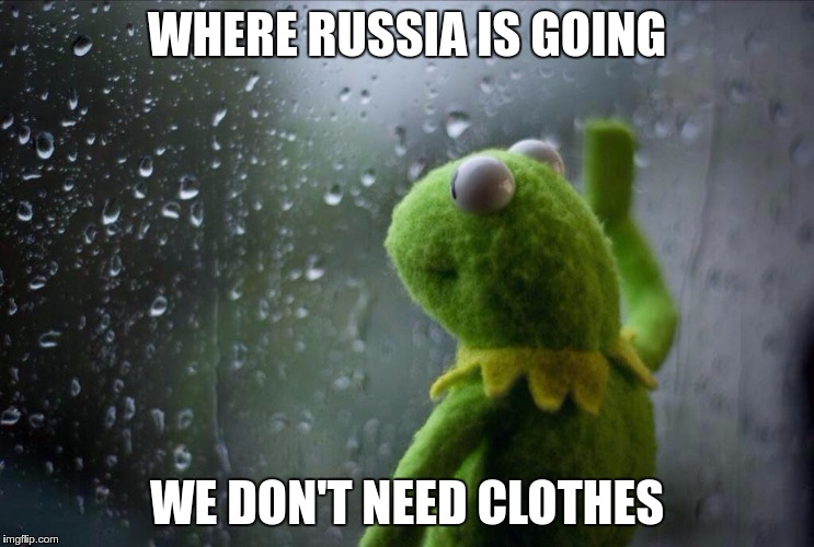 WHERE RUSSIA IS GOING WE DON'T NEED CLOTHES | made w/ Imgflip meme maker